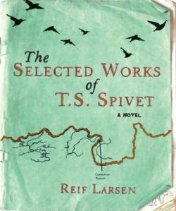 The Selected Works of T.S Spivet by Reif Larsen